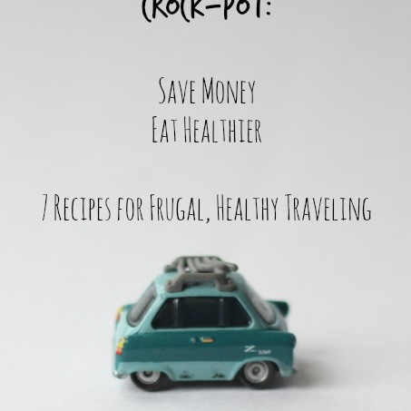 Road Tripping with the Crock-Pot: Save Money and Eat Healthier While Traveling