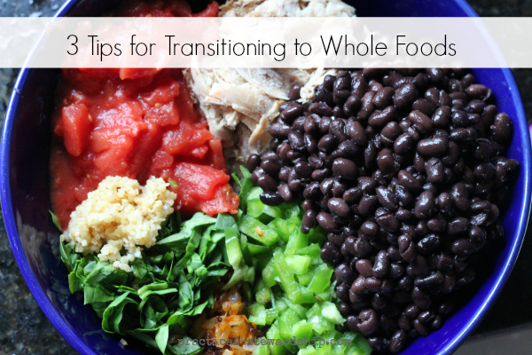 3 Tips for Transitioning to Whole Foods