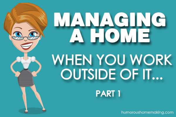 Managing a Home When You Work Outside of It